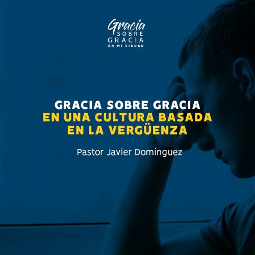 28 Oct 2018 -  Gracia sobre gracia en una cultura basada en la vergüenza