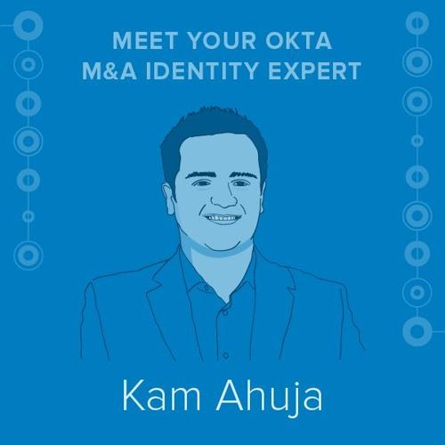Meet Your Okta M&A Expert, Kam Ahuja