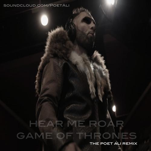 Game of Thrones - Hear Me Roar REMIX (Warrior Poet)