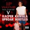 Lil Wayne - Uproar Ft. Swizz Beatz (Kacper Kawala Bootleg) 🍑