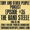 Tony and Other People E35: The Band Steele