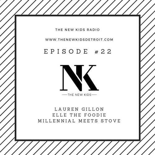 The New Kids Episode 210 - Elle The Foodie, Millennial Meets Stove