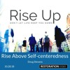 Rise Up: Rise Above Self-Centeredness
