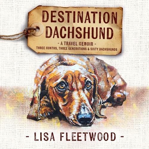 Destination Dachshund: A Travel Memoir Introduction