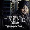 Trend (Remix) - Sidhu Moose Wala   Himanshu Tee