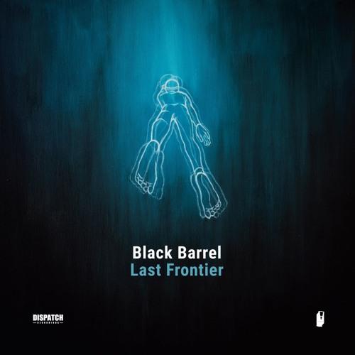 Black Barrel 'Last Frontier Album' [DIGITAL LP] Dispatch Recordings - OUT NOW