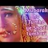 Mubarak ho Tumko ye sadi tumari.hindi. Wending sang.