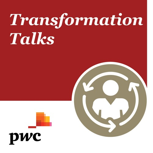 Transformation Talks - Episode 6 - Staging a transformation, and trusting the executive team