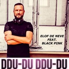 Elof de Neve featuring Black Pink - Ddu du ddu du (Elof de Neve's mashup)