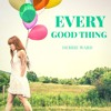 EVERY GOOD THING (pop,commercial-female vox)Debbie Ward Music&Songs