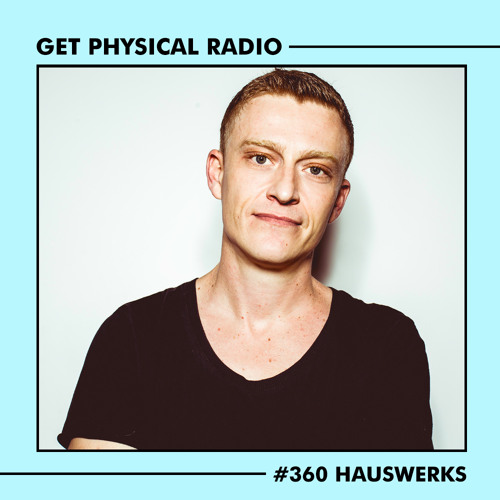 Get Physical Radio #360 (Guestmix by Hauswerks)