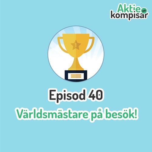 Episod 40 - Världsmästare på besök!