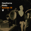 Hawthorne Radio Episode 38