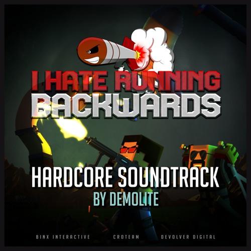 I Hate Running Backwards - Hardcore Soundtrack
