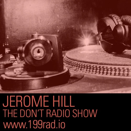 Jerome Hill presents the Don't Radio Show Episode 02