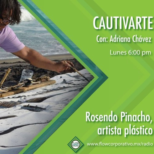 CautivArte 134 - Rosendo Pinacho, artista plástico