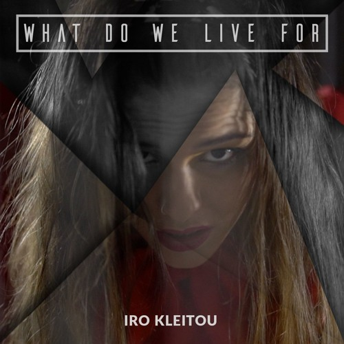 Iro Kleitou - What Do We Live For
