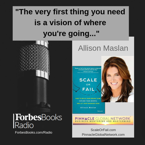 """Allison Maslan is founder of the Pinnacle Global Network (PinnacleGlobalNetwork.com) and author of the new best-seller """"Scale or Fail"""" (ScaleOrFail com); we discuss her signature process from the book to grow, replicate, and expand a business."""