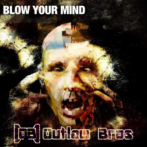 Outlaw Bros - Blow Your Mind (Original Mix) FREE TRACK