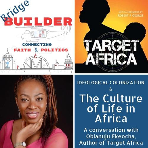 Obianuju Ekeocha on the culture of life In africa & ideological colonization
