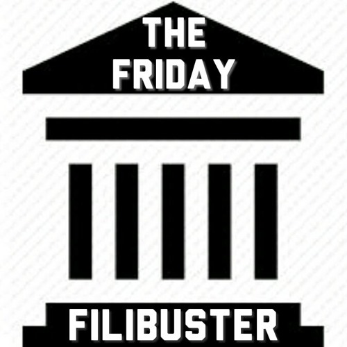 The Friday Filibuster
