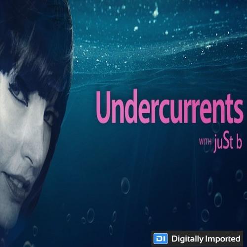 DI.FM presents: Undercurrents w/ juSt b ~ EP18 <Oct 19 '18>