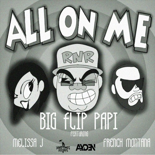 "Big Flip Papi Feat.  French Montana & Melissa J ""All On Me"""