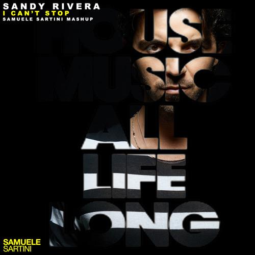 Sandy Rivera - I Can't Stop (Samuele Sartini MashUp) Edit