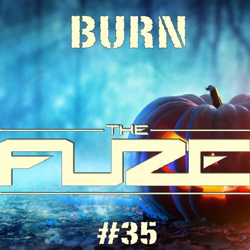 Burn The Fuze #35