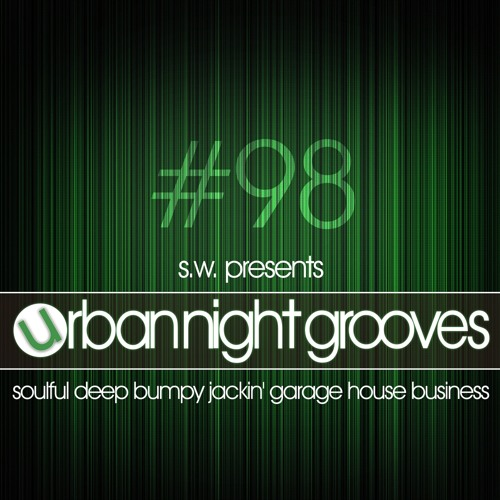 Urban Night Grooves 98 by S.W. *Soulful Deep Bumpy Jackin' Garage House Business*