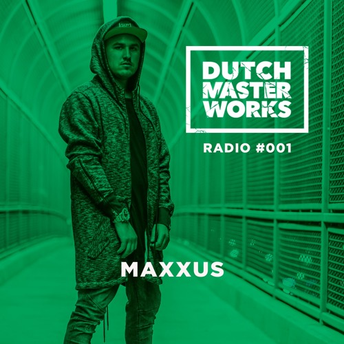 Dutch Master Works Radio #001 - Hosted By Maxxus