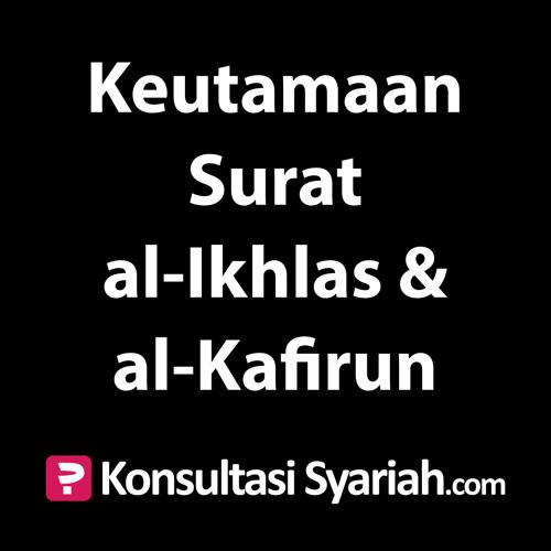 Konsultasi Syariah Keutamaan Surat Al Ikhlas Dan Al Kafirun