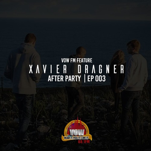 Xavier Dragner (VOW FM FEATURE)- After Party EP 003