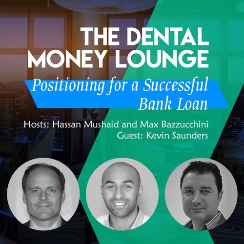 Episode 4: The Dental Money Lounge, Positioning for a Successful Bank Loan, featuring Kevin Saunders