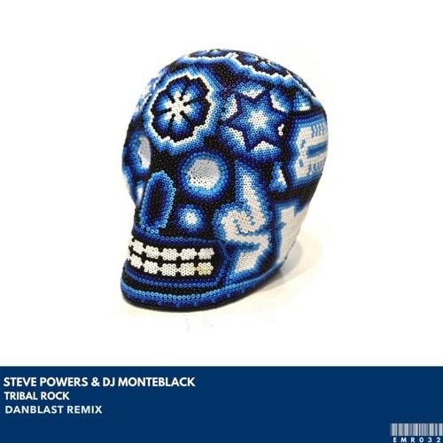 Steve Powers & DJ Monteblack - Tribal Rock (Danblast Remix)