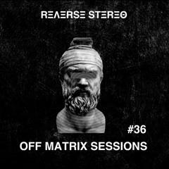 Reverse Stereo presents OFF MATRIX SESSIONS #36 [Techno]
