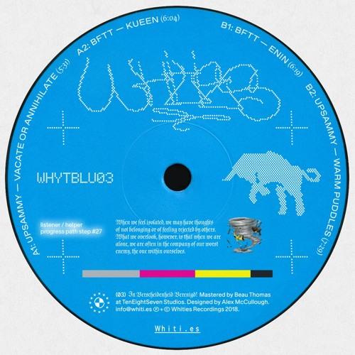 Blue 03 - upsammy & BFTT: Vacate Or Annihilate / Kueen / Enin / Warm Puddles