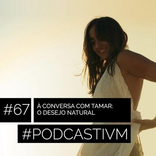 #67 À Conversa com Tamar: O Desejo Natural