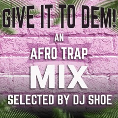 Give It To Dem! An Afro Trap Mix