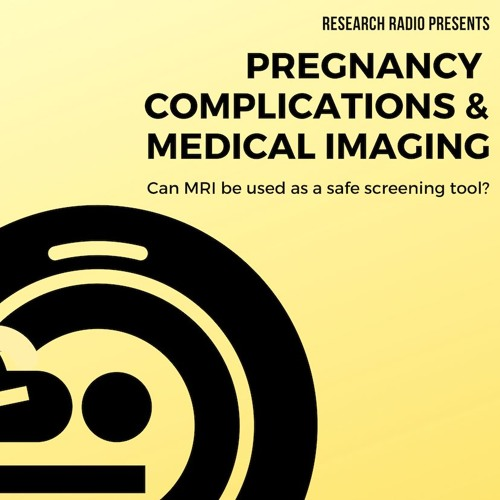 Ep#1:  Pregnancy Complications and Medical Imaging - Can MRI be used as a safe screening tool?