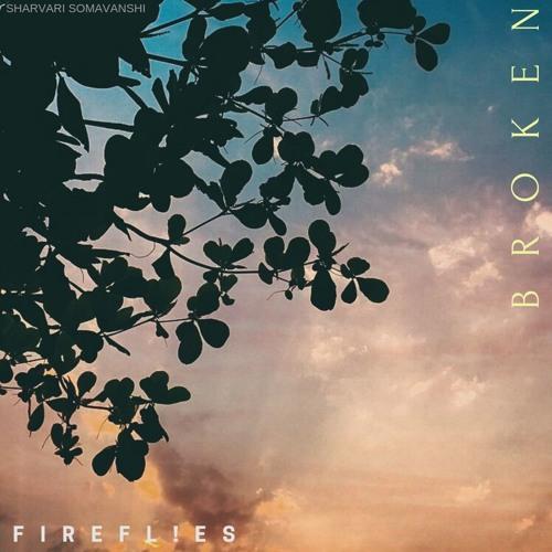 Firefl!es - Broken.