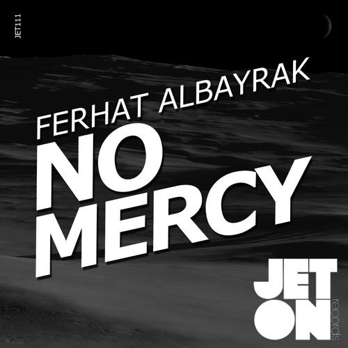 JET111 : Ferhat Albayrak - No Mercy (Original Mix)