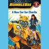 TRANSFORMERS BUMBLEBEE: A NEW CAR FOR CHARLIE by Hasbro. Read by Cassandra Morris - Audio Excerpt