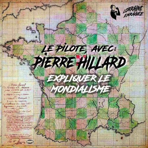 """Géopolitique: """"Penser le mondialisme"""", avec Piarre Hillard- Le Pilote de radio Lorraine Enragée"""