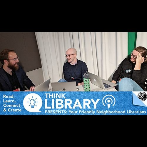 Think Library Presents: Your Friendly Neighborhood Librarians Episode 3