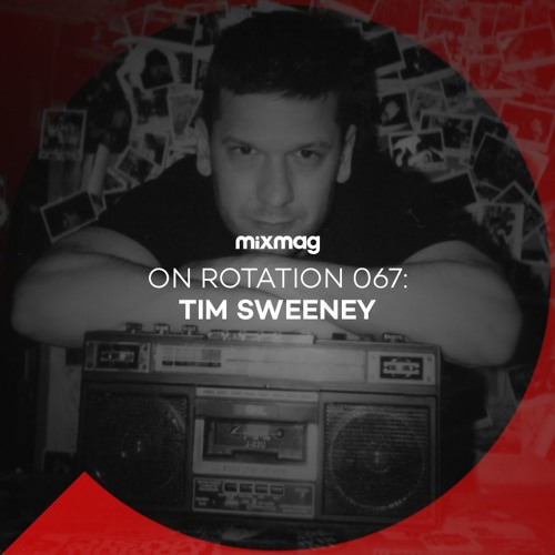 On Rotation 067: Tim Sweeney by Mixmag   Free Listening on