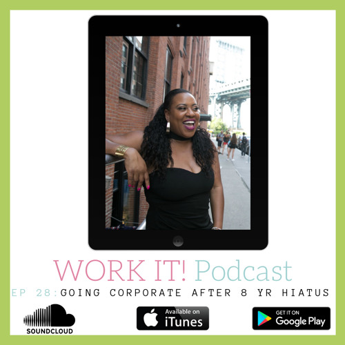 Ep. 28: Going Back to Corporate After 8 Yr Hiatus