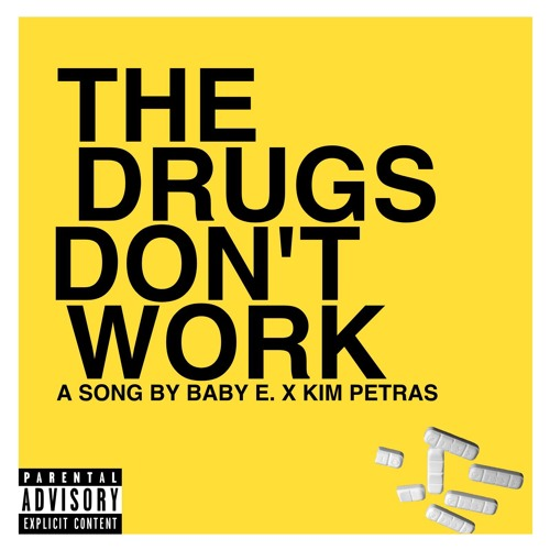 BABY E. X KIM PETRAS - THE DRUGS DONT WORK