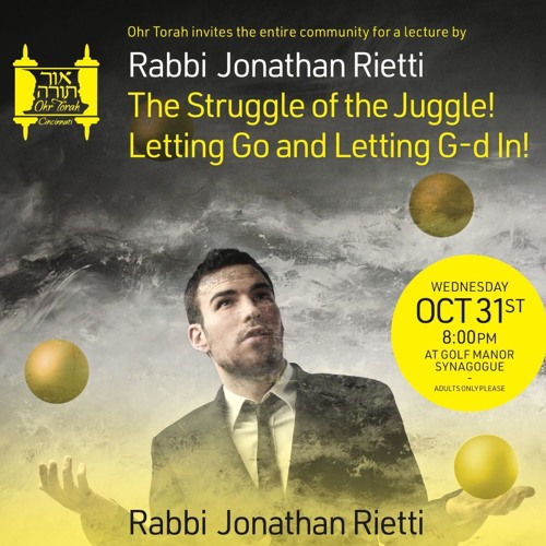 Rabbi Jonathan Rietti: The Struggle of the Juggle! Letting Go and Letting G-d In!