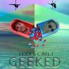 Geeked - T R X X & CARLJ